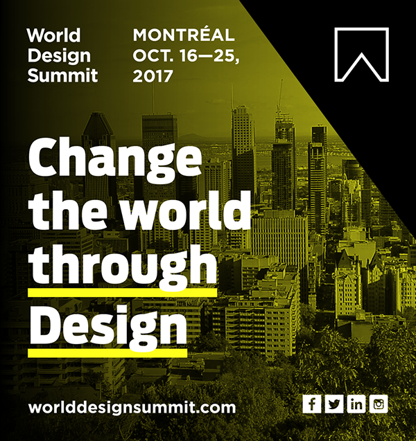 Designing The Future: The World Design Summit, Monteréal 2017 The World Design SummitDesigning The Future: The World Design Summit, Monteréal 2017change the world through design visual